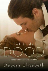 Tot in de dood door Debora Elisabeth | Een Boek Review